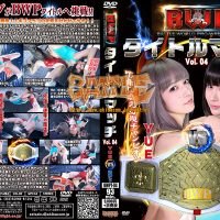 BWPT-04 BWP titlle match Vol.04 YUE vs. Kou Asumi